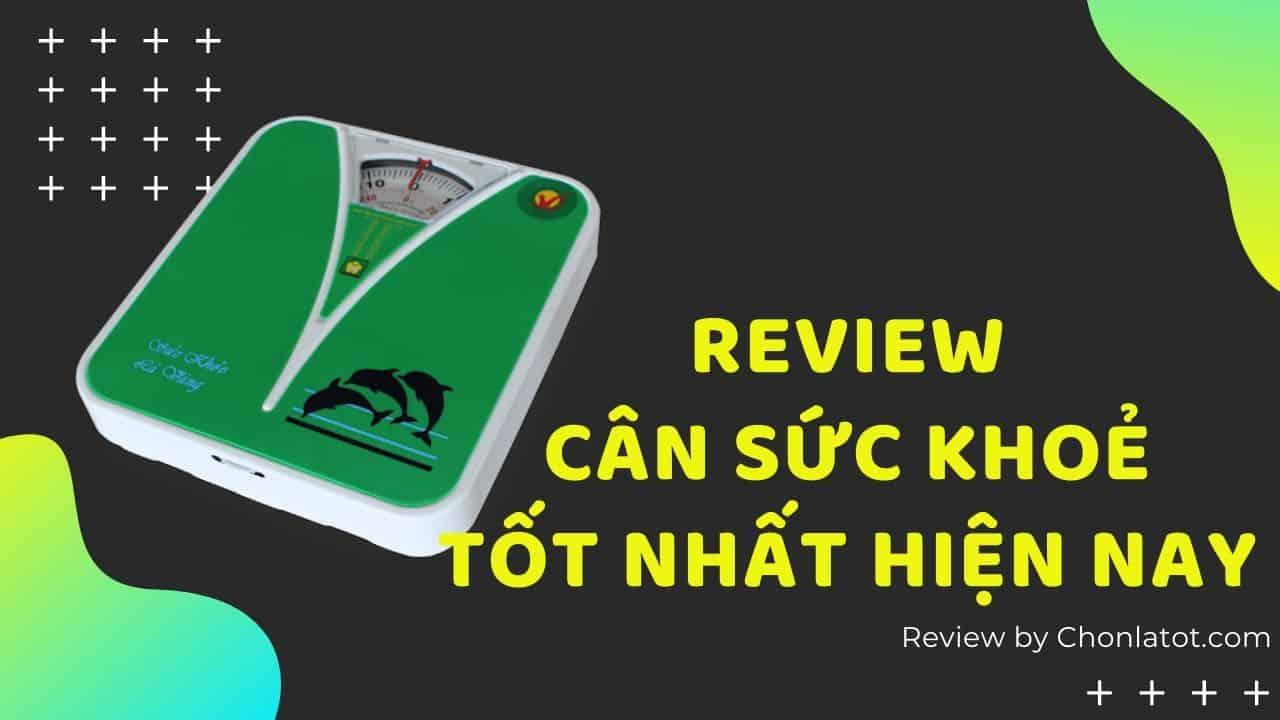 Review cân sức khoẻ tốt nhất hiện nay